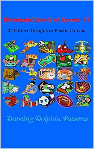Wonderful World of Sports 13: 25 Pattern Designs in Plastic Canvas ...