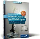 Recht für Grafiker und Webdesigner, Ausgabe 2007: Verträge, Schutz der kreativen Leistung, Selbstständigkeit, Versicherungen, Steuern (Galileo Design)