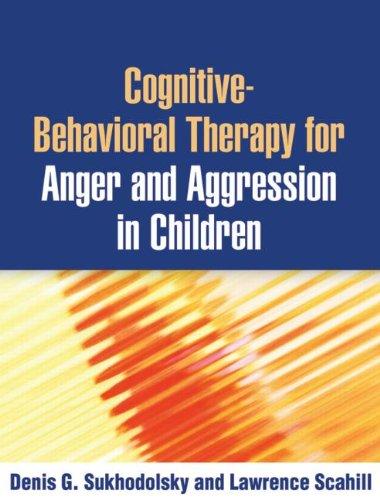Cognitive-Behavioral Therapy for Anger and Aggression in Children por Denis G. Sukhodolsky