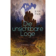 Die unsichtbare Loge (Vollständige Ausgabe): Eine Biographie zwischen Ideal und Wirklichkeit