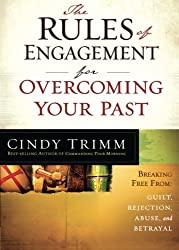 The Rules of Engagement for Overcoming Your Past: Breaking Free from Guilt, Rejection, Abuse, and Betrayal