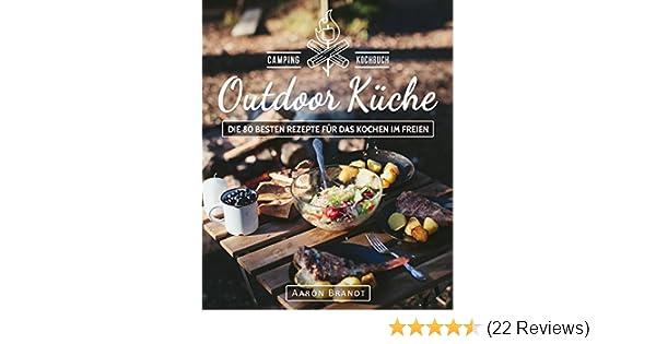 Outdoor Küche Kochbuch : Outdoor küche u2013 das camping kochbuch: die 80 besten rezepte für das
