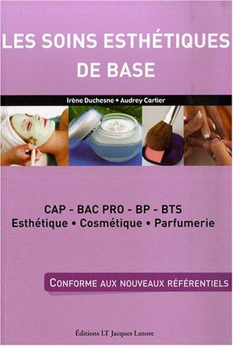 Les soins esthétiques de base : CAP, Bac pro, BP, BTS esthétique, cosmétique, parfumerie par Irène Duchesne, Audrey Cartier