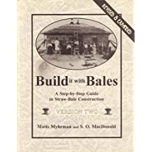 Build it with Bales: A Step-by-step Guide to Straw-bale Construction
