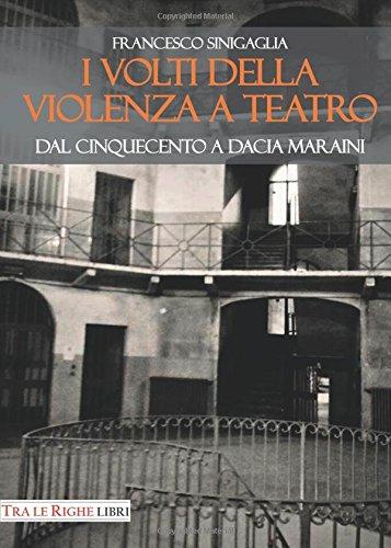 I volti della violenza a teatro. Dal Cinquecento a Dacia Maraini por Francesco Sinigaglia
