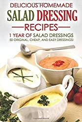 Delicious Homemade Salad Dressing Recipes - 1 Year of Salad Dressings: 50 Original, Cheap, and Easy Dressings! by Martha Stone (2015-12-14)