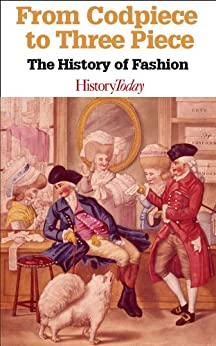 From Codpiece to Three Piece: The History of Fashion (English Edition) di [Today, History]