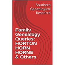 Family Genealogy Queries: HORTON HORN HORNE & Others (English Edition)