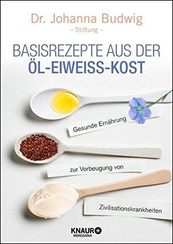 Preisvergleich Produktbild Basisrezepte aus der Öl-Eiweiß-Kost: Gesunde Ernährung zur Vorbeugung von Zivilisationskrankheiten