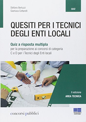 Quesiti per i tecnici degli enti locali. Quiz a risposta multipla per la preparazione ai concorsi di categoria C e D per i tecnici degli enti locali