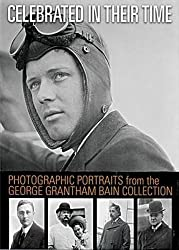 Celebrated in Their Time: Photographic Portraits 1910-1922 from the George Grantham Bain Collection