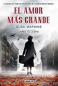 El amor más grande. La historia de amor más conmovedora de la Segunda Guerra Mundial par Olga Watkins