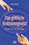Das göttliche Resonanzgesetz: Wünsch es dir - und zwar richtig!
