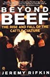 Beyond Beef: the Rise & Fall of Cattle Culture (Plume) by Jeremy Rifkin (1993-03-25)