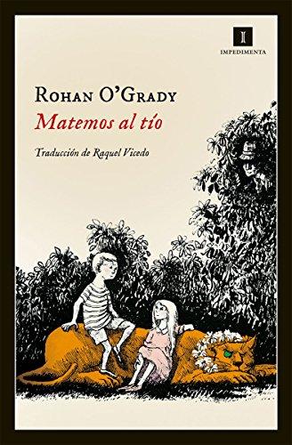 Matemos al tío (Impedimenta nº 116) por Rohan O'Grady