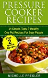 Best Pressure Cooker Recipes - Pressure Cooker Recipes: 14 Simple, Tasty & Healthy Review