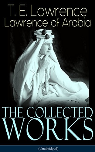 The Collected Works Of Lawrence Of Arabia Unabridged Seven