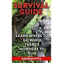 Survival Guide: Learn Where To Go When There's Nowhere To Run (English Edition)
