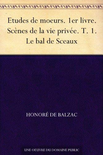 Couverture du livre Etudes de moeurs. 1er livre. Scènes de la vie privée. T. 1. Le bal de Sceaux