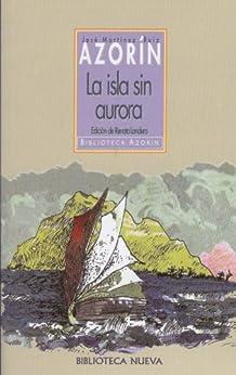 La isla sin aurora (Biblioteca Azorín) de [AZORIN, JOSE MARTINEZ RUIZ]
