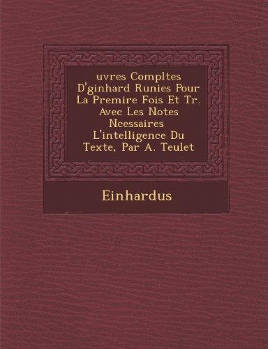 Uvres Completes D' Ginhard R Unies Pour La Premi Re Fois Et Tr. Avec Les Notes N Cessaires L'Intelligence Du Texte, Par A. Teulet