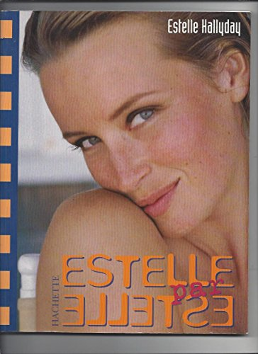 ESTELLE PAR ESTELLE. Mes secrets de beauté par Estelle Hallyday
