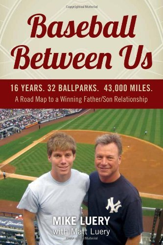 Baseball Between Us: 16 Years. 32 Ballparks. 43,000 Miles: A Road Map to a Winning Father/Son Relationship by Mike Luery (1-Mar-2012) Paperback