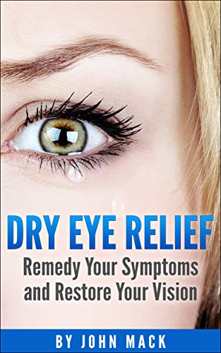 Dry Eye Relief: Remedy Your Dry Eyes and Restore Your Vision (Health and Wellness) (English Edition) -