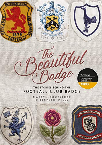 The Beautiful Badge: The Stories Behind the Football Club Badge -