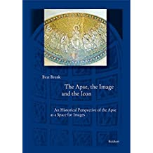 The Apse, the Image and the Icon: An Historical Perspective of the Apse as a Space for Images (Spatantike, Fruhes Christentum, Byzanz: Reihe B: Studien Und Perspektiven)