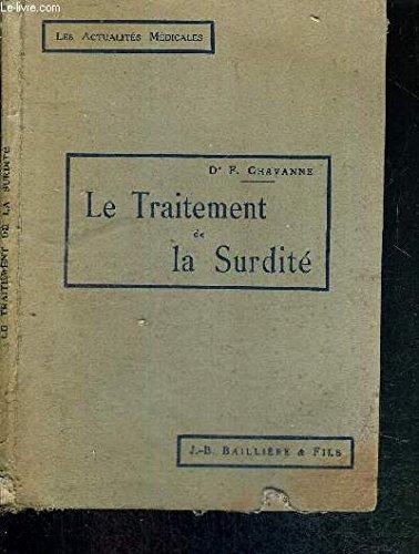 LE TRAITEMENT DE LA SURDITE - PROPHYLAXIE ET HYGIENE - LES ACTUALITES MEDICALES