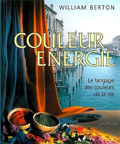 Couleur énergie : Le Langage des couleurs de la vie par William Berton