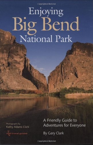 Enjoying Big Bend National Park: A Friendly Guide to Adventures for Everyone (W L MOODY, JR, NATURAL HISTORY SERIES Book 41) (English Edition)