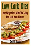 Low Carb Diet: Lose Weight Fast With The 7-Day Low Carb Meal Planner