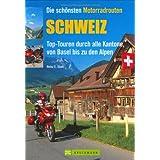 Schweiz: Top-Touren durch alle Kantone, von Basel bis zu den Alpen