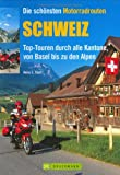 Schweiz: Top-Touren durch alle Kantone, von Basel bis zu den Alpen (Motorrad-Reiseführer)