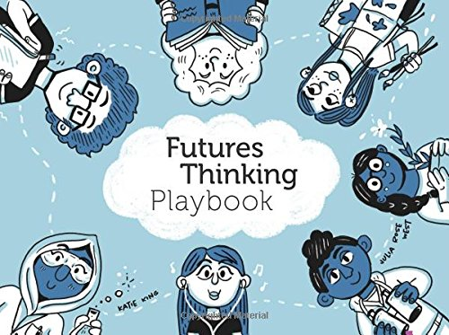 Futures Thinking Playbook: What might the future be like and what can we do to shape it? Dive into the Futures Thinking Playbook to find out.  Four challenges, sixteen plays, and lots of fun! (Julia Child Rose)