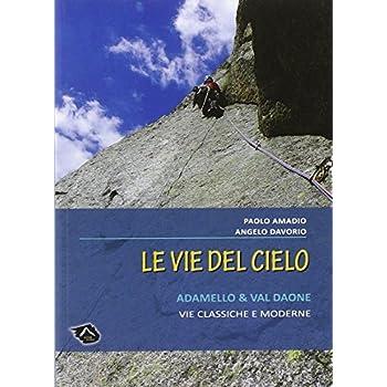 Vie Del Cielo. Adamello E Val Daone. Vie Classiche E Moderne