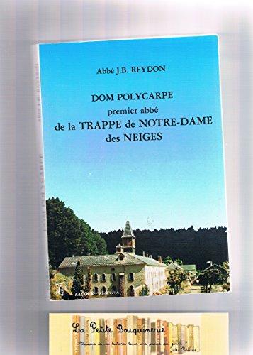 Dom Polycarpe : Premier abbé de la Trappe de Notre-Dame des Neiges