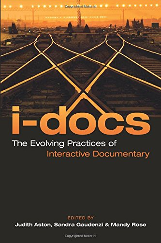 i-Docs: The Evolving Practices of Interactive Documentary (Nonfictions)