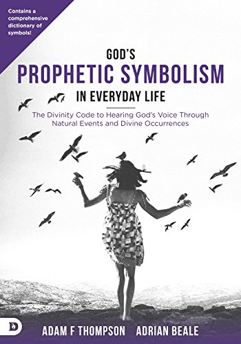 God's Prophetic Symbolism in Everyday Life: The Divinity Code to Hearing God's Voice Through Natural Events and Divine Occurrences (English Edition)