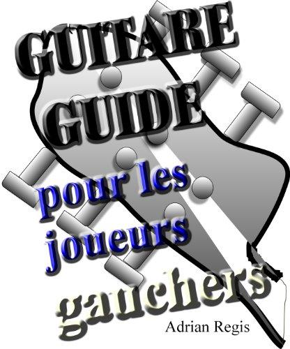 Lire en ligne GUITARE GUIDE POUR LES JOUEURS GAUCHERS epub pdf