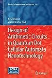 Design of Arithmetic Circuits in Quantum Dot Cellular Automata Nanotechnology