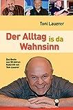 Der Alltag is da Wahnsinn: Das Beste aus 30 Jahren Kabarett von Toni Lauerer - Toni Lauerer