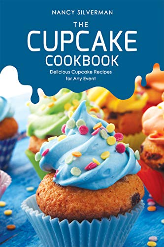The Cupcake Cookbook: Delicious Cupcake Recipes for Any Event (English Edition)