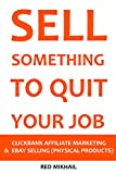 SELL SOMETHING TO QUIT YOUR JOB (2016) - 2 in 1 bundle: CLICKBANK AFFILIATE MARKETING VS. EBAY SELLING (PHYSICAL PRODUCTS) (English Edition)