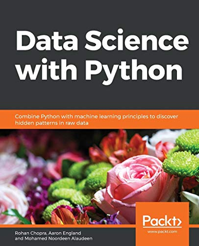Data Science with Python: Combine Python with machine learning principles to discover hidden patterns in raw data