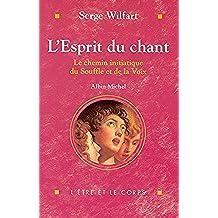 L'Esprit du chant : Le chemin initiatique du Souffle et de la Voix (L'etre et le corps) (French Edition)