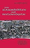 Von Alraunhöhlen und Seelenvögeln: Keltische Sagen aus Altbayern - Manfred Böckl