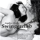 Swingerclub. Schmutzige Geschichten von Luststeigerung und Partnertausch im Pärchenclub - Angelica Allure
